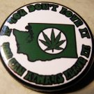 WASHINGTON MARIJUANA - IF YOU DON'T LOVE IT YOU CAN ALWAYS LEAVE IT! pinback button badge 1.25""