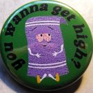 TOWELIE - YOU WANNA GET HIGH? pinback button badge 1.25""