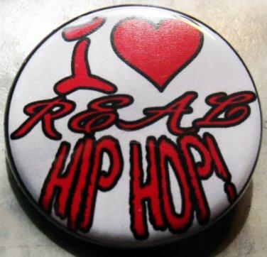 "I LOVE REAL HIP HOP!  pinback button badge 1.25"""