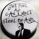 JET FUEL CAN'T MELT STEEL BEAMS pinback button badge 1.25""