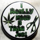 I REALLY NEED A TRIM JOB pinback button badge 1.25""