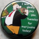 WIMPY - I WILL PAY YOU TUESDAY FOR MARIJUANA TODAY! pinback button badge 1.25""