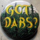 GOT DABS? pinback button badge 1.25""