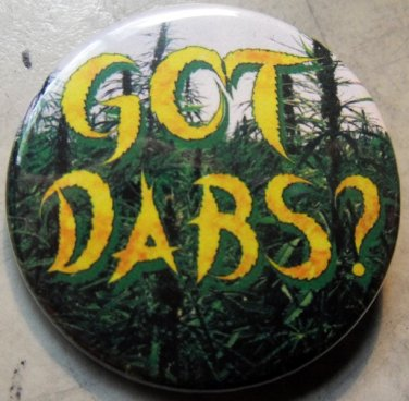 "GOT DABS? pinback button badge 1.25"""