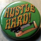 HUSTLE HARD!  pinback button badge 1.25""