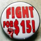 FIGHT FOR $15 pinback button badge 1.25""