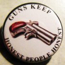 GUNS KEEP HONEST PEOPLE HONEST pinback button badge 1.25""
