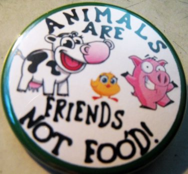 """ANIMALS ARE FRIENDS NOT FOOD! pinback button badge 1.25"""""""