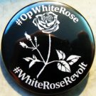 #OpWhiteRose #WhiteRoseRevolt pinback button badge 1.25""