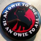 AN OWIE TO ONE IS AN OWIE TO ALL pinback button badge 1.25""