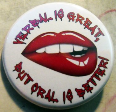 """VERBAL IS GREAT, BUT ORAL IS BETTER !  pinback button badge 1.25"""""""