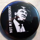 DONALD TRUMP - NOT MY PRESIDENT  pinback button badge 1.25""