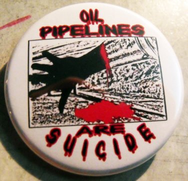 """OIL PIPELINES ARE SUICIDE  pinback button badge 1.25"""""""