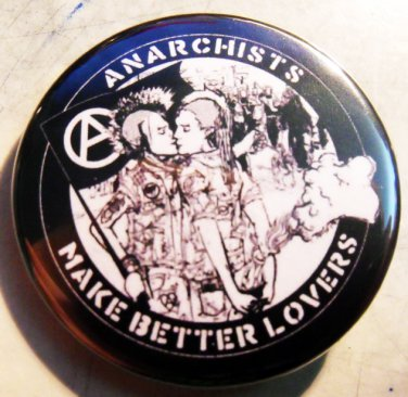"""ANARCHISTS MAKE BETTER LOVERS  pinback button badge 1.25"""""""