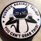 PUSSIES AGAINST TRUMP - YOU CAN'T GRAB THIS   pinback button badge 1.25""