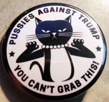 """PUSSIES AGAINST TRUMP - YOU CAN'T GRAB THIS   pinback button badge 1.25"""""""