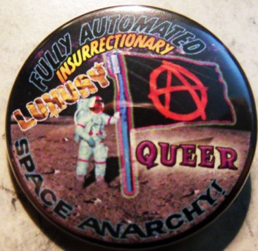 """FULLY AUTOMATED INSURRECTIONARY LUXURY QUEER SPACE ANARCHY pinback button badge 1.25"""""""