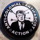 ANTI COLONIAL ANTIFASCIST ACTION pinback button badge 1.25""