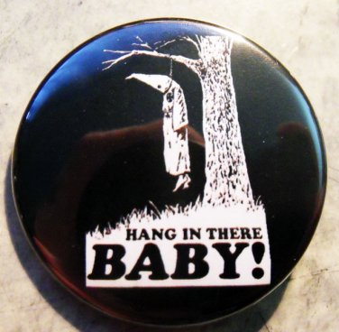 """HANG IN THERE BABY! pinback button badge 1.25"""""""