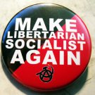 MAKE LIBERTARIAN SOCIALIST AGAIN pinback button badge 1.25""