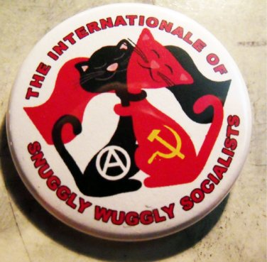 """THE INTERNATIONALE OF SNUGGLY WUGGLY SOCIALISTS   pinback button badge 1.25"""""""