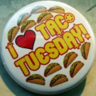 I LOVE TACO TUESDAY!  pinback button badge 1.25""