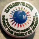 """IF YOU HAVE NO HOME YOU INHERIT THE EARTH....  pinback button badge 1.75"""""""
