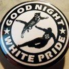 "GOOD NIGHT WHITE PRIDE - KITTY  pinback button badge 1.25"""
