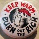 """KEEP WARM - BURN OUT THE RICH   pinback button badge 1.25"""""""