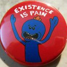 MR. MEESEEKS - EXISTENCE IS PAIN pinback button badge 1.25""