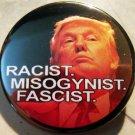 "DONALD TRUMP - RACIST MISOGYNIST FASCIST pinback button badge 1.25""  COLOR"