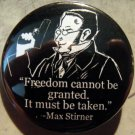"""MAX STIRNER - FREEDOM CANNOT BE GRANTED.  IT MUST BE TAKEN    pinback button badge 1.25"""""""