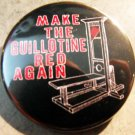 """MAKE THE GUILLOTINE RED AGAIN   pinback button badge 1.25"""""""