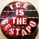 "I.C.E. IS THE GESTAPO  pinback button badge 1.25"""