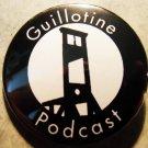 "GUILLOTINE PODCAST pinback button badge 1.25"""
