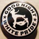 "GOOD NIGHT WHITE PRIDE - BOOT pinback button badge 1.25"""