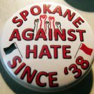 SPOKANE AGAINST HATE SiNCE '38 pinback button badge 1.25""