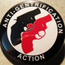ANTI-GENTRIFICATION ACTION. pinback button badge 1.25""