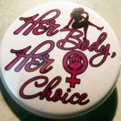 HER BODY, HER CHOICE pinback button badge 1.25""