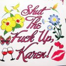 "100 SHUT THE FUCK UP, KAREN! 2.5"" x 2.5"" stickers"
