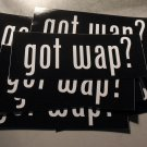 "25  GOT WAP? 2"" x 5"" stickers"