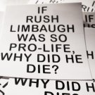"""300  IF RUSH LIMBAUGH WAS SO PRO-LIFE, WHY DID HE DIE?  2.5"""" x 2.5""""  stickers"""