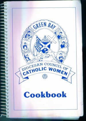 Green Bay Diocesan Council of Catholic Women Cookbook ~ Cook book Cookbooks