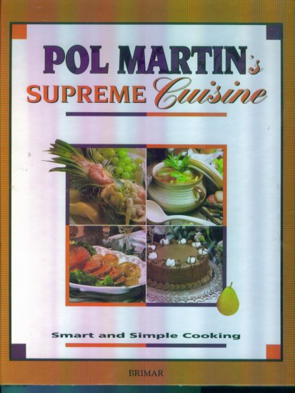 Pol Martin's Supreme Cuisine ~ Hardcover ~ cookbook ~ Smart and Simple Cooking