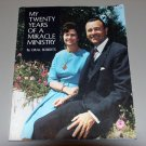 My Twenty Years of a Miracle Ministry by Oral Roberts