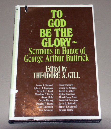 TO GOD BE THE GLORY - Sermons in the Honor of George Arthur Buttrick