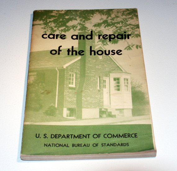 Care and Repair of the House - Vincent B. Phelan - U.S. Dept of Commerce - - NBS Circular 489 1949