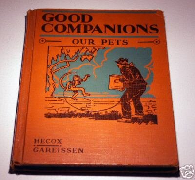 Good Companions - Our Pets - by Geneva Johnston Hecox, and Mariana Cobb Gareissen