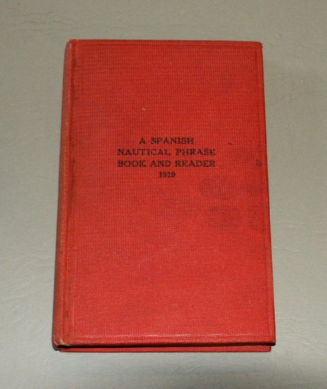 A Spanish Nautical Phrase Book and Reader - The United States Naval Institute 1919