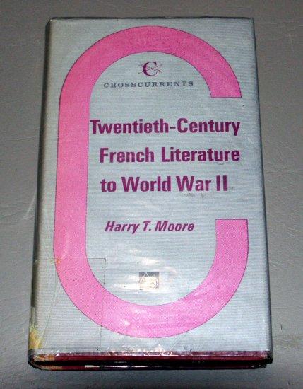 Twentieth-Century French Literature to World War II 2 by Harry T. Moore